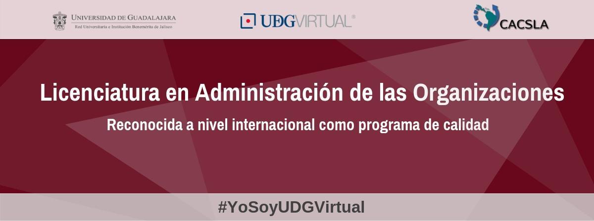 Licenciatura en Administración de las Organizaciones, reconocida a nivel internacional como programa de calidad