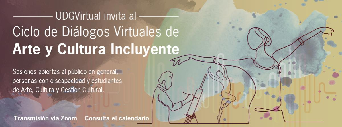 Ciclo de Diálogos Virtuales de Arte y Cultura Incluyente, conoce las actividades