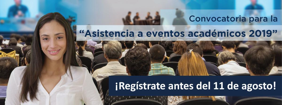 """Convocatoria para la """"Asistencia a eventos académicos 2019"""" segunda etapa, regístrate antes del 11 de agosto"""