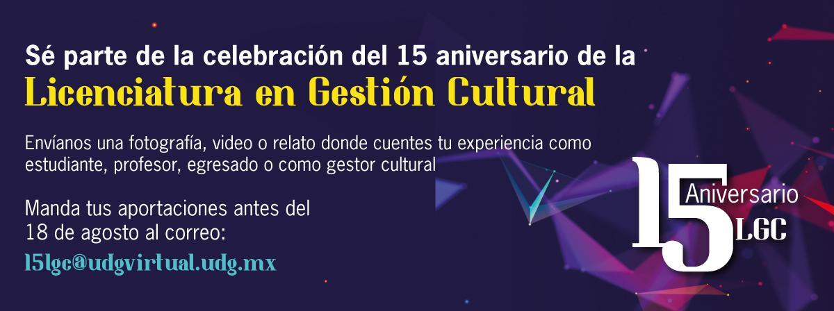 15 aniversario LGC participa enviando una fotografía, video o relato de tu experiencia como gestor cultural 15lgc@udgvirtual.udg.mx