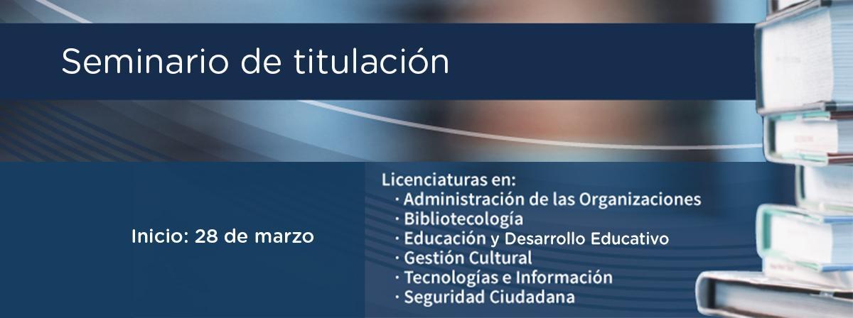 Seminario de Titulación para licenciaturas, inicio 28 de marzo