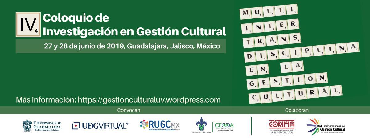 Cuarto coloquio de Investigación en Gestión Cultural, 27 y 28 de junio en Guadalajara
