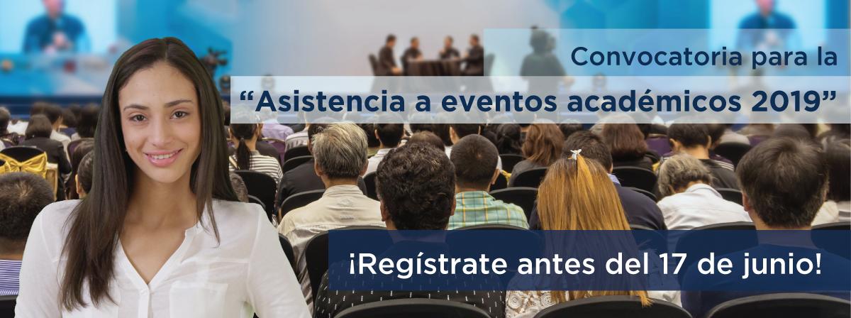 """Convocatoria para la """"Asistencia a eventos académicos 2019"""", regístrate antes del 17 de junio"""